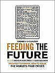 Feeding the Future: From Fat to Famine, How to Solve the World's Food Crises (Th