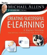 Creating Successful E-Learning : A Rapid System for Getting It Right First...