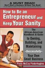 How to Be an Entrepreneur and Keep Your Sanity : The African-American Guide...