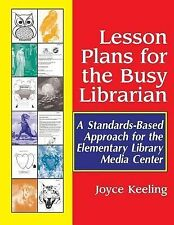Lesson Plans for the Busy Librarian : A Standards-Based Approach for the...