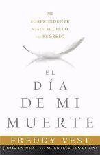 El Da de mi muerte: Mi sorprendente viaje al cielo y el regreso Spanish Edition