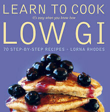 Learn to Cook Low GI: 70 step-by-step recipes. It's ..., Rhodes, Lorna Paperback