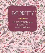 Eat Pretty : Nutrition for Beauty, Inside and Out by Jolene Hart (2014,...