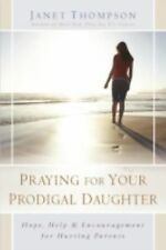 Praying for Your Prodigal Daughter: Hope, Help & Encouragement for Hurting Paren