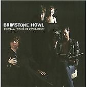 Brimstone Howl-Big Deal (What`S He Done Lately?)  CD NEW