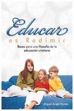 Educar Es Redimir : Bases para una Filosofía de la Educación Cristiana by...