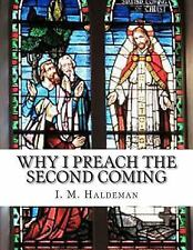 Why I Preach the Second Coming by I. Haldeman (2012, Paperback)