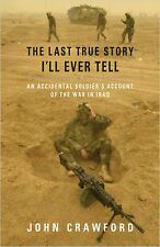 The Last True Story I'll Ever Tell: An Accidental Soldier's Account of the War i