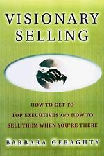 Visionary Selling : How to Get to Top Executives and How to Sell Them When...