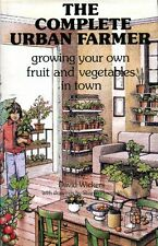 The Complete Urban Farmer : Growing Your Own Fruit and Vegetables in Town (hbk)