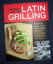 Lourdes Castro Latin Grilling Recipes from Patagonian Asado to Yucatecan Barbecu