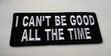 P5 I Can't Be Good All The Time Funny Iron on Patch Laugh
