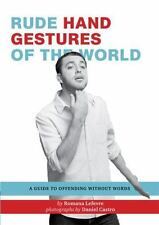 Rude Hand Gestures of the World: A Guide to Offending without Words ( Lefevre, R
