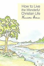 NEW - HOW TO LIVE THE WONDERFUL CHRISTIAN LIFE by Sutera, Henrietta