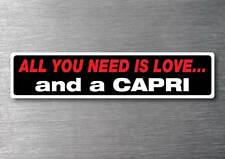 All you need is a Capri sticker 7 yr water & fade proof vinyl sticker ford