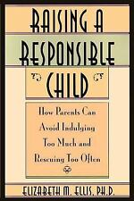 Raising a Responsible Child : How Parents Can Avoid Indulging Too Much and...
