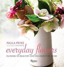 Everyday Flowers : Flowers to Beautify and Decorate the Home by Paula Pryke...