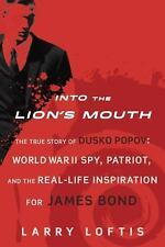 Into the Lion's Mouth : The True Story of Dusko Popov: World War II Spy,...
