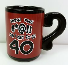 """Birthday Coffee Mug """"How The #*@!! Did I Get To Be 40"""" 2001 Michelle Horwitz"""