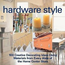 Hardware Style: 100 Creative Decorating Ideas Using Materials from Every Aisle o