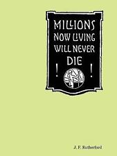 Millions Now Living Will Never Die! by J. F. Rutherford (2007, Paperback)