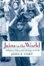 Jains in the World : Religious Values and Ideology in India by John E. Cort...