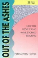 Out of the Ashes : Help for People Who Have Stopped Smoking by Peter Holmes...