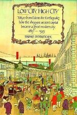 Low City, High City: Tokyo from Edo to the Earthquake: how the shogun's ancien..