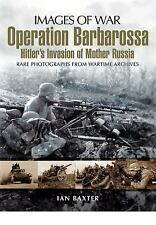 Operation Barbarossa: Hitler's Invasion of Russia (Images of War), Baxter, Ian