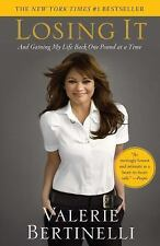 Losing It : And Gaining My Life Back One Pound at a Time by Valerie...