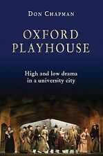 Oxford Playhouse: High and Low Drama in a University City by Don Chapman...