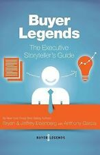 Buyer Legends : The Executive Storyteller's Guide by Anthony Garcia, Bryan...