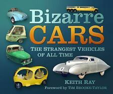 Bizarre Cars: The Strangest Vehicles of All Time, Ray, Keith, New Books
