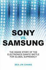 Sony vs Samsung: The Inside Story of the Electronics Giants' Battle For Global S