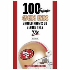 100 Things 49ers Fans Should Know & Do Before They Die (100 Things...Fans Should