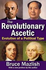The Revolutionary Ascetic : Evolution of a Political Type by Bruce Mazlish...