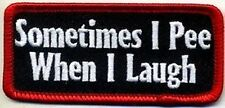 Sometimes I Pee When I Laugh Funny Embroidered Fun MC CLub Biker Patch PAT-2664
