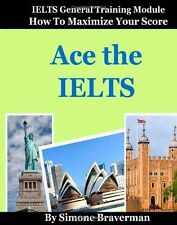 Ace the IELTS: IELTS General Module - How to Maximize Your Score-ExLibrary