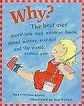 Why?: The Best Ever Question and Answer Book About Nature, Science, and the Wor