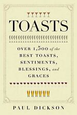 Toasts: Over 1,500 of the Best Toasts, Sentiments, Blessings, and Graces, Dickso