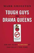 Tough Guys and Drama Queens : How Not to Get Blindsided by Your Child's Teen Yea