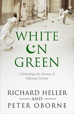 White on Green: A Portrait of Pakistan Cricket by Peter Oborne, Richard Heller (