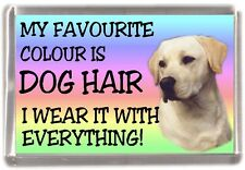 "Labrador (Yellow) Fridge Magnet ""My Favourite Colour is Dog Hair"" by Starprint"