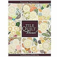 Tile Quilt Revival : Reinventing a Forgotten Form by Carol Jones and Bobbi...
