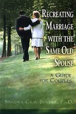 Recreating Marriage with the Same Old Spouse : A Guide for Couples by Sandra...