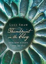 Thumbprint in the Clay : Divine Marks of Beauty, Order and Grace by Luci Shaw...