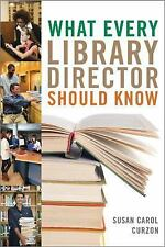 What Every Library Director Should Know by Susan Carol Curzon (2014, Hardcover)