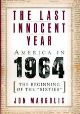 The Last Innocent Year: America In 1964--the Beginning Of The 'sixties'