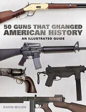 NEW 50 Guns That Changed America: An Illustrated Guide by Bruce Wexler Hardcover