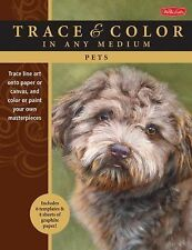 Trace and Color Ser.: Pets : Trace Line Art onto Paper or Canvas, and Color...